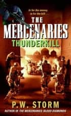 The Mercenaries: Thunderkill ebook by P. W. Storm