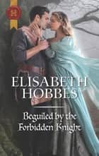 Beguiled by the Forbidden Knight ebook by Elisabeth Hobbes
