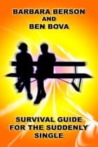 Survival Guide for the Suddenly Single ebook by Ben Bova, Barbara Berson