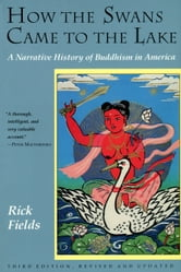 How the Swans Came to the Lake - A Narrative History of Buddhism in America ebook by Rick Fields