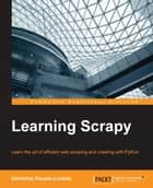 Learning Scrapy ebook by Dimitrios Kouzis-Loukas