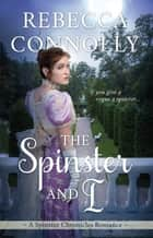 The Spinster and I ebook by Rebecca Connolly