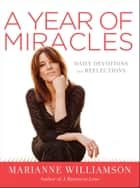 A Year of Miracles - Daily Devotions and Reflections ebook by Marianne Williamson