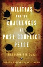 Militias and the Challenges of Post-Conflict Peace ebook by Chris Alden, Monika Thakur, Matthew Arnold