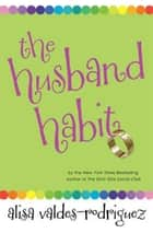 The Husband Habit ebook by Alisa Valdes-Rodriguez