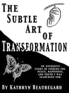 The Subtle Art of Transformation ebook by Kathryn Beauregard