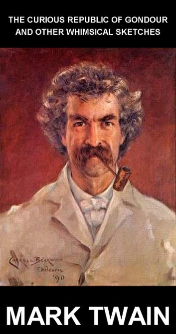 The Curious Republic of Gondour and Other Whimsical Sketches [mit Glossar in Deutsch] ebook by Mark Twain,Eternity Ebooks