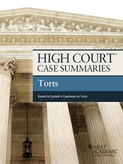 High Court Case Summaries on Torts, Keyed to Epstein, 10th ebook by Publishers Editorial Staff