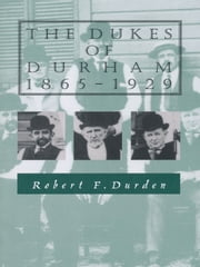The Dukes of Durham, 1865–1929 ebook by Robert F. Durden
