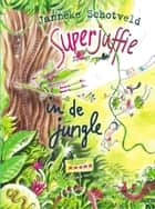 Superjuffie in de jungle ebook by Janneke Schotveld, Annet Schaap