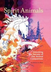 Spirit Animals - Unlocking the Secrets of Our Animal Companions ebook by Stephanie Iris Weiss