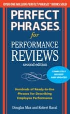 Perfect Phrases for Performance Reviews 2/E ebook by Douglas Max, Robert Bacal