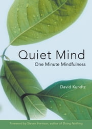 Quiet Mind - One Minute Mindfulness ebook by David Kundtz,Steven Harrison