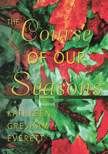 The Course of Our Seasons ebook by Kathleen Gresham Everett