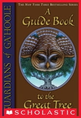 Guardians of Ga'Hoole: A Guide Book to the Great Tree ebook by Kathryn Huang