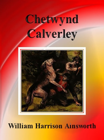 Chetwynd Calverley ebook by William Harrison Ainsworth