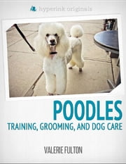 Poodle: Training, Grooming, and Dog Care ebook by Valerie  Fulton