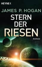 Stern der Riesen - Roman ebook by James P. Hogan, Wolfgang Crass