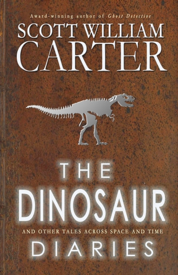 The Dinosaur Diaries and Other Tales Across Space and Time ebook by Scott William Carter