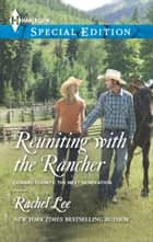 Reuniting with the Rancher ebook by Rachel Lee