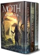 The Moth Saga - Books 4-6 ebook by