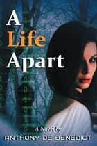 A Life Apart ebook by Anthony De Benedict