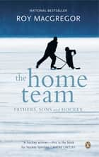 The Home Team ebook by Roy MacGregor
