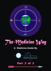 The Medicine Way: Vol. 2 of 2 ebook by White Eagle