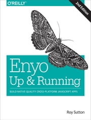 Enyo: Up and Running - Build Native-Quality Cross-Platform JavaScript Apps ebook by Roy Sutton