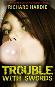 Trouble with Swords (#2 in The Temporal Detective Agency series) ebook by Richard Hardie