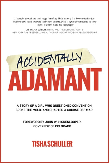 Accidentally Adamant - A Story of a Girl Who Questioned Convention, Broke the Mold, and Charted a Course off Map ebook by Tisha Schuller