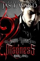 Madness - Book One of The Shadow-Keepers Series ebook by Jas T. Ward