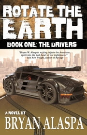 Rotate The Earth - Book One: The Drivers ebook by Bryan Alaspa