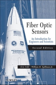 Fiber Optic Sensors - An Introduction for Engineers and Scientists ebook by Eric Udd,William B. Spillman Jr.