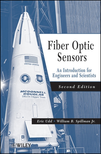 Fiber Optic Sensors - An Introduction for Engineers and Scientists ebook by