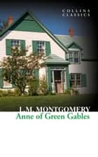 Anne of Green Gables (Collins Classics) ebook by Lucy Maud Montgomery