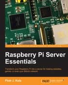 Raspberry Pi Server Essentials ebook by Piotr J. Kula