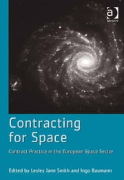 Contracting for Space - Contract Practice in the European Space Sector ebook by Dr Ingo Baumann,Prof Dr Lesley Jane Smith