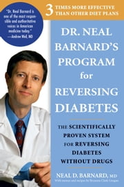Dr. Neal Barnard's Program for Reversing Diabetes: The Scientifically Proven System for Reversing Diabetes without Drugs - The Scientifically Proven System for Reversing Diabetes without Drugs ebook by Neal D. Barnard, Bryanna Clark Grogan