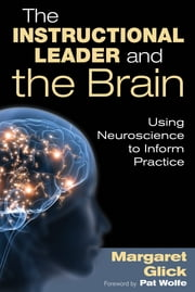 The Instructional Leader and the Brain - Using Neuroscience to Inform Practice ebook by Margaret C. Glick