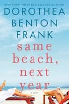Same Beach, Next Year - A Novel ebook by Dorothea Benton Frank