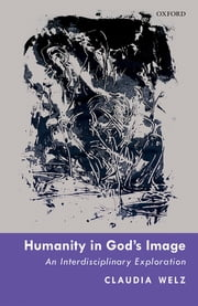 Humanity in God's Image - An Interdisciplinary Exploration ebook by Claudia Welz