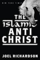 The Islamic Antichrist: The Shocking Truth about the Real Nature of the Beast ebook by Richardson, Joel