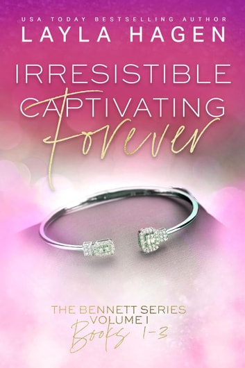 Irresistible, Captivating, Forever - The Bennett Series Collection, #1 ebook by Layla Hagen