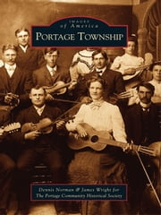 Portage Township ebook by Dennis Norman,James Wright,The Portage Community Historical Society
