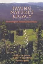 Saving Nature's Legacy - Protecting And Restoring Biodiversity ebook by Reed F. Noss, Rodger Schlickeisen, Allen Cooperrider