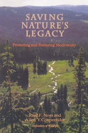 Saving Nature's Legacy - Protecting And Restoring Biodiversity ebook by Reed F. Noss,Rodger Schlickeisen,Allen Cooperrider