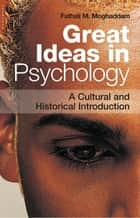 Great Ideas in Psychology - A Cultural and Historical Introduction eBook by Fathali Moghaddam