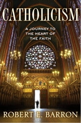 Catholicism - A Journey to the Heart of the Faith ebook by Robert Barron