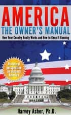 America: The Owner's Manual: How Your Country Really Works and How to Keep It Running ebook by Harvey Asher